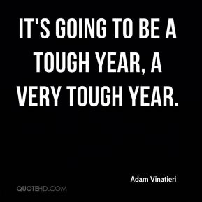 It's going to be a tough year, a very tough year.