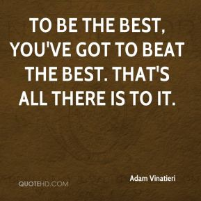 To be the best, you've got to beat the best. That's all there is to it.