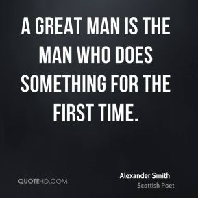 A great man is the man who does something for the first time.