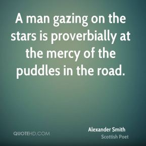 A man gazing on the stars is proverbially at the mercy of the puddles in the road.