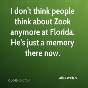 I don't think people think about Zook anymore at Florida. He's just a memory there now.