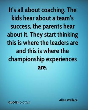 It's all about coaching. The kids hear about a team's success, the parents hear about it. They start thinking this is where the leaders are and this is where the championship experiences are.