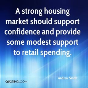 Andrew Smith - A strong housing market should support confidence and provide some modest support to retail spending.