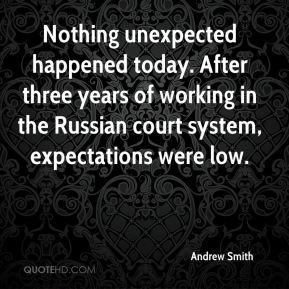 Andrew Smith - Nothing unexpected happened today. After three years of working in the Russian court system, expectations were low.