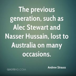 Andrew Strauss - The previous generation, such as Alec Stewart and Nasser Hussain, lost to Australia on many occasions.