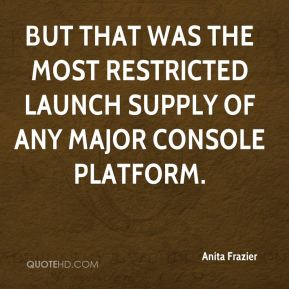 Anita Frazier - But that was the most restricted launch supply of any major console platform.