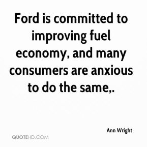 Ford is committed to improving fuel economy, and many consumers are anxious to do the same.