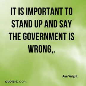 It is important to stand up and say the government is wrong.
