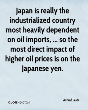 Ashraf Laidi - Japan is really the industrialized country most heavily dependent on oil imports, ... so the most direct impact of higher oil prices is on the Japanese yen.