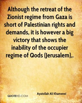 Although the retreat of the Zionist regime from Gaza is short of Palestinian rights and demands, it is however a big victory that shows the inability of the occupier regime of Qods (Jerusalem).