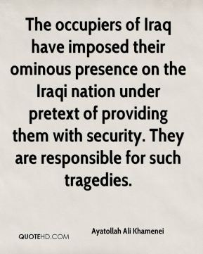 The occupiers of Iraq have imposed their ominous presence on the Iraqi nation under pretext of providing them with security. They are responsible for such tragedies.