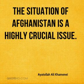 The situation of Afghanistan is a highly crucial issue.