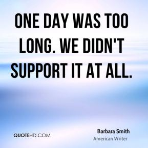 One day was too long. We didn't support it at all.