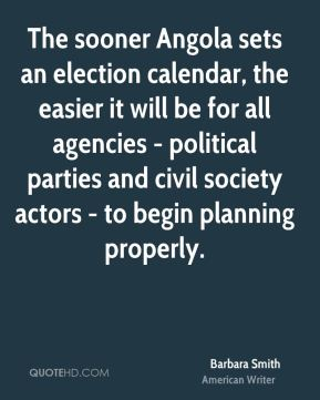 Barbara Smith - The sooner Angola sets an election calendar, the easier it will be for all agencies - political parties and civil society actors - to begin planning properly.