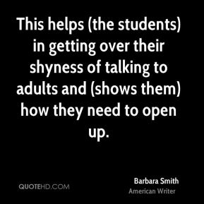 Barbara Smith - This helps (the students) in getting over their shyness of talking to adults and (shows them) how they need to open up.