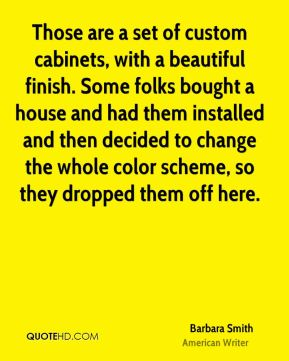 Barbara Smith - Those are a set of custom cabinets, with a beautiful finish. Some folks bought a house and had them installed and then decided to change the whole color scheme, so they dropped them off here.