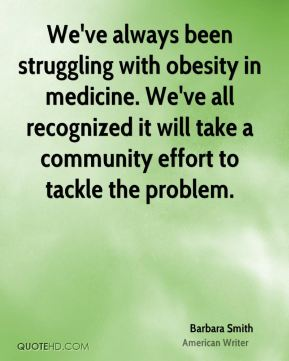 We've always been struggling with obesity in medicine. We've all recognized it will take a community effort to tackle the problem.