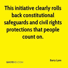 Barry Lynn - This initiative clearly rolls back constitutional safeguards and civil rights protections that people count on.