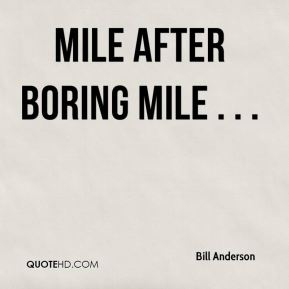 Bill Anderson - Mile after boring mile . . .