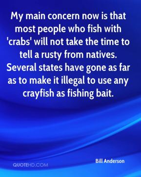 My main concern now is that most people who fish with 'crabs' will not take the time to tell a rusty from natives. Several states have gone as far as to make it illegal to use any crayfish as fishing bait.