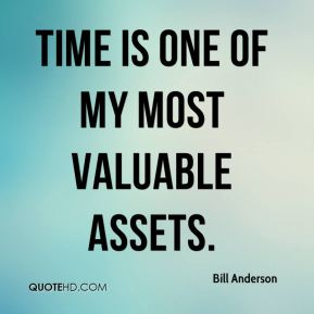 Bill Anderson - Time is one of my most valuable assets.