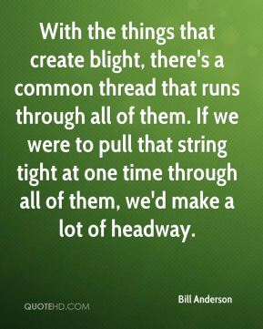 With the things that create blight, there's a common thread that runs through all of them. If we were to pull that string tight at one time through all of them, we'd make a lot of headway.