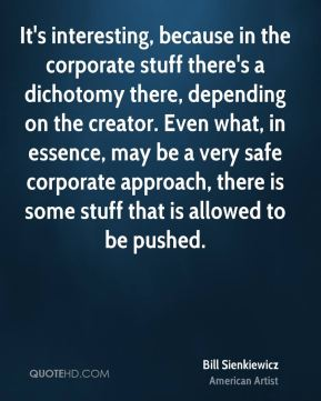 Bill Sienkiewicz - It's interesting, because in the corporate stuff there's a dichotomy there, depending on the creator. Even what, in essence, may be a very safe corporate approach, there is some stuff that is allowed to be pushed.