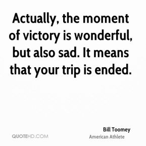 Actually, the moment of victory is wonderful, but also sad. It means that your trip is ended.