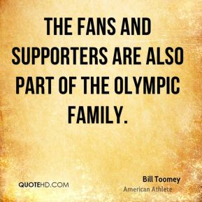 The fans and supporters are also part of the Olympic family.