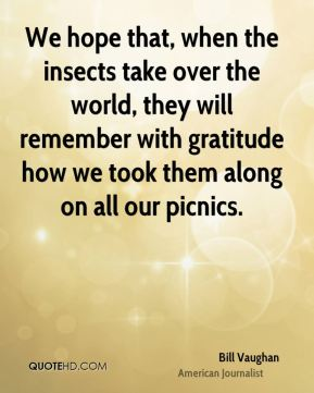 We hope that, when the insects take over the world, they will remember with gratitude how we took them along on all our picnics.