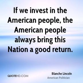 If we invest in the American people, the American people always bring this Nation a good return.