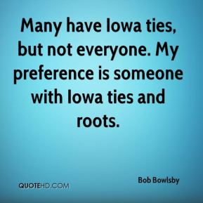 Many have Iowa ties, but not everyone. My preference is someone with Iowa ties and roots.