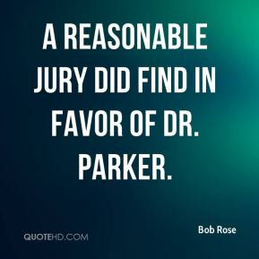 Bob Rose - a reasonable jury did find in favor of Dr. Parker.