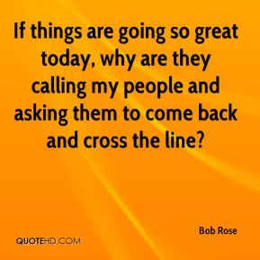 If things are going so great today, why are they calling my people and asking them to come back and cross the line?
