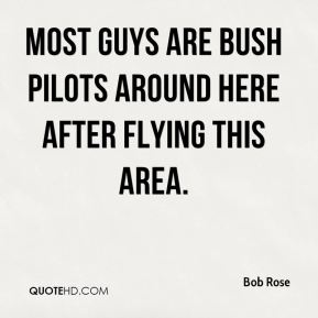 Most guys are bush pilots around here after flying this area.