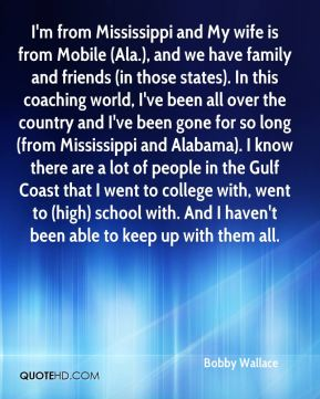 I'm from Mississippi and My wife is from Mobile (Ala.), and we have family and friends (in those states). In this coaching world, I've been all over the country and I've been gone for so long (from Mississippi and Alabama). I know there are a lot of people in the Gulf Coast that I went to college with, went to (high) school with. And I haven't been able to keep up with them all.