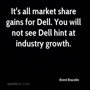 Brent Bracelin - It's all market share gains for Dell. You will not see Dell hint at industry growth.