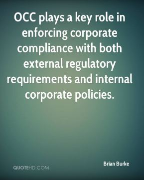 Brian Burke - OCC plays a key role in enforcing corporate compliance with both external regulatory requirements and internal corporate policies.
