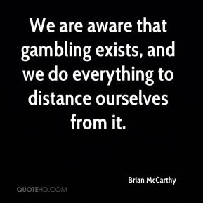 We are aware that gambling exists, and we do everything to distance ourselves from it.
