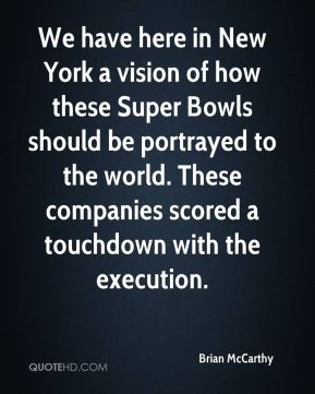 Brian McCarthy - We have here in New York a vision of how these Super Bowls should be portrayed to the world. These companies scored a touchdown with the execution.