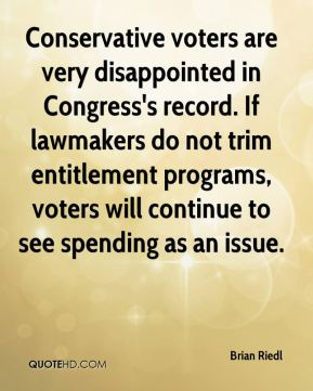 Brian Riedl - Conservative voters are very disappointed in Congress's record. If lawmakers do not trim entitlement programs, voters will continue to see spending as an issue.