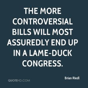 Brian Riedl - The more controversial bills will most assuredly end up in a lame-duck Congress.