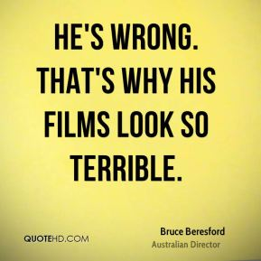 He's wrong. That's why his films look so terrible.