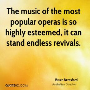 The music of the most popular operas is so highly esteemed, it can stand endless revivals.