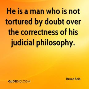 Bruce Fein - He is a man who is not tortured by doubt over the correctness of his judicial philosophy.