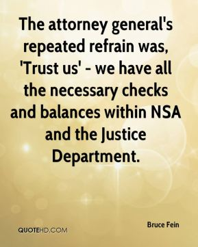 Bruce Fein - The attorney general's repeated refrain was, 'Trust us' - we have all the necessary checks and balances within NSA and the Justice Department.