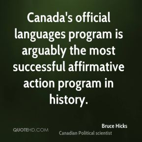 Bruce Hicks - Canada's official languages program is arguably the most successful affirmative action program in history.