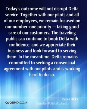 Bruce Hicks - Today's outcome will not disrupt Delta service. Together with our pilots and all of our employees, we remain focused on our number-one priority -- taking good care of our customers. The traveling public can continue to book Delta with confidence, and we appreciate their business and look forward to serving them. In the meantime, Delta remains committed to seeking a consensual agreement with our pilots and is working hard to do so.