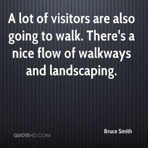 Bruce Smith - A lot of visitors are also going to walk. There's a nice flow of walkways and landscaping.