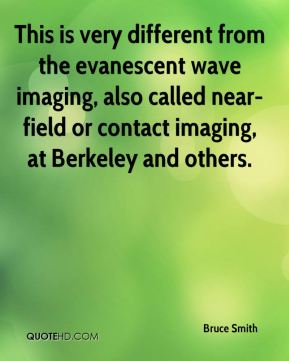 Bruce Smith - This is very different from the evanescent wave imaging, also called near-field or contact imaging, at Berkeley and others.